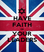 HAVE FAITH IN YOUR LEADERS - Personalised Poster A1 size