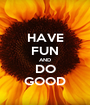 HAVE FUN AND DO GOOD - Personalised Poster A1 size