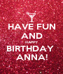 HAVE FUN AND HAPPY BIRTHDAY  ANNA! - Personalised Poster A1 size