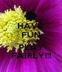 HAVE  FUN AND PLAY FAIRLY!!! - Personalised Poster A1 size