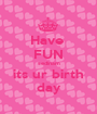 Have  FUN sedinam its ur birth day - Personalised Poster A1 size