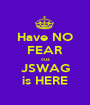 Have NO FEAR cuz JSWAG is HERE - Personalised Poster A1 size