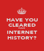HAVE YOU CLEARED YOUR INTERNET HISTORY? - Personalised Poster A1 size