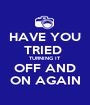 HAVE YOU TRIED  TURNING IT OFF AND ON AGAIN - Personalised Poster A1 size