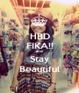 HBD FIKA!! and Stay Beautiful - Personalised Poster A1 size