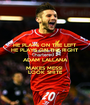 HE PLAYS ON THE LEFT HE PLAYS ON THE RIGHT ADAM LALLANA MAKES MESSI  LOOK SHITE - Personalised Poster A1 size