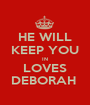 HE WILL KEEP YOU IN LOVES DEBORAH  - Personalised Poster A1 size