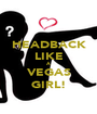 HEADBACK LIKE A VEGAS GIRL! - Personalised Poster A1 size