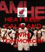 HEAT KEEP CALM AND YOU'LL WIN TOMMOROW - Personalised Poster A1 size