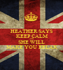 HEATHER SAYS KEEP CALM AND  SHE WILL MAKE YOU RELAX - Personalised Poster A1 size