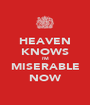 HEAVEN KNOWS I'M MISERABLE NOW - Personalised Poster A1 size