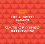 HELL WITH CALM COZ I GATE CRASHED INTERVIEW - Personalised Poster A1 size