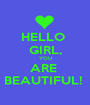 HELLO  GIRL, YOU ARE  BEAUTIFUL!  - Personalised Poster A1 size