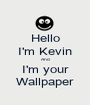 Hello I'm Kevin And I'm your Wallpaper - Personalised Poster A1 size