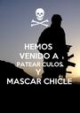 HEMOS  VENIDO A PATEAR CULOS Y  MASCAR CHICLE - Personalised Poster A1 size