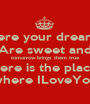 Here your dreams Are sweet and tomorrow brings them true here is the place where ILoveYou - Personalised Poster A1 size