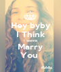 Hey byby I Think I wanna Marry You  - Personalised Poster A1 size