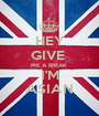 HEY GIVE  ME A BREAK  I'M ASIAN - Personalised Poster A1 size