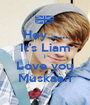 Hey....... It's Liam I Love you Muskaan - Personalised Poster A1 size