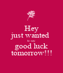 Hey just wanted  to say good luck tomorrow!!! - Personalised Poster A1 size