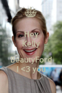 Hey Kelly  BeautyFord I <3 you - Personalised Poster A1 size