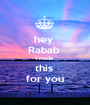 hey  Rabab  i made  this  for you - Personalised Poster A1 size