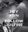HEY REIN PLEASE FOLLOW JUSTINE - Personalised Poster A1 size