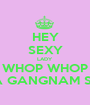HEY SEXY LADY WHOP WHOP WHOP WHOP OPPA GANGNAM STYLE - Personalised Poster A1 size