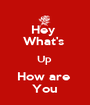 Hey  What's  Up  How are  You - Personalised Poster A1 size