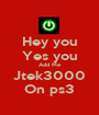 Hey you Yes you Add Me Jtek3000 On ps3 - Personalised Poster A1 size