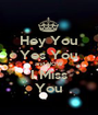 Hey You Yes You and NOW I Miss You - Personalised Poster A1 size