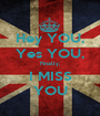 Hey YOU, Yes YOU, Finally, I MISS YOU - Personalised Poster A1 size