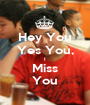 Hey You Yes You, I Miss You - Personalised Poster A1 size