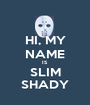 HI, MY NAME IS SLIM SHADY - Personalised Poster A1 size