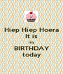 Hiep Hiep Hoera It is my BIRTHDAY today - Personalised Poster A1 size