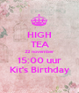 HIGH TEA 22 november 15:00 uur Kit's Birthday - Personalised Poster A1 size