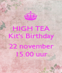 HIGH TEA Kit's Birthday  22 november 15.00 uur - Personalised Poster A1 size