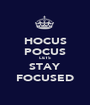 HOCUS POCUS LETS STAY FOCUSED - Personalised Poster A1 size