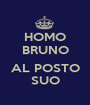 HOMO BRUNO  AL POSTO SUO - Personalised Poster A1 size
