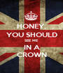 HONEY, YOU SHOULD SEE ME IN A CROWN - Personalised Poster A1 size