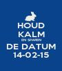 HOUD KALM EN SPAREN DE DATUM 14-02-15 - Personalised Poster A1 size