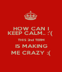 HOW CAN I KEEP CALM.. :'(  THIS 2nd TERM IS MAKING ME CRAZY :( - Personalised Poster A1 size