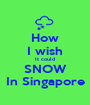 How I wish It could SNOW In Singapore - Personalised Poster A1 size