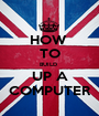 HOW  TO BUILD  UP A COMPUTER - Personalised Poster A1 size