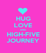 HUG LOVE AND HIGH-FIVE JOURNEY - Personalised Poster A1 size
