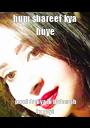 hum shareef kya huye poori duniya hi badmash ho gayi  - Personalised Poster A1 size