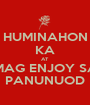 HUMINAHON KA AT MAG ENJOY SA PANUNUOD - Personalised Poster A1 size