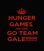 HUNGER GAMES  ARE HERE GO TEAM GALE!!!!!!!! - Personalised Poster A1 size