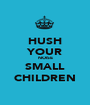HUSH YOUR NOISE SMALL CHILDREN - Personalised Poster A1 size