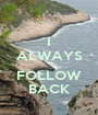 I ALWAYS  FOLLOW BACK - Personalised Poster A1 size